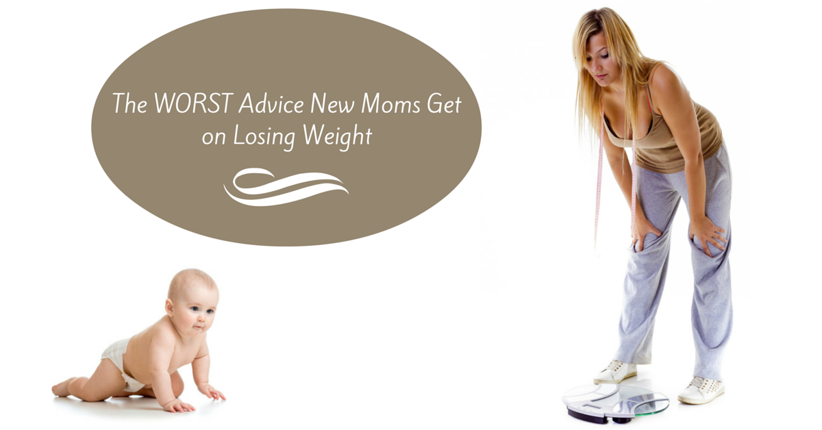 The Worst Advice New Moms Get On Losing Weight